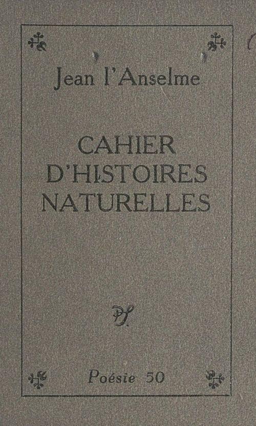Cahier d'histoires naturelles  - Jean L'Anselme