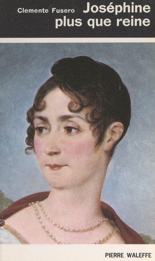Joséphine plus que reine  - Clemente Fusero