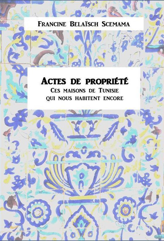 Actes de propriété ; ces maisons de Tunisie qui nous habitent encore
