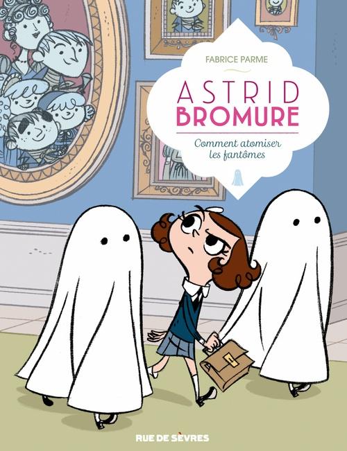 Astrid Bromure - Tome 2 - Comment atomiser les fantômes