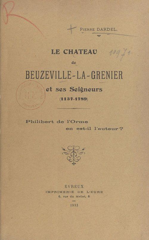 Le Château de Beuzeville-La-Grenier et ses Seigneurs, 1137-1789  - Pierre Dardel