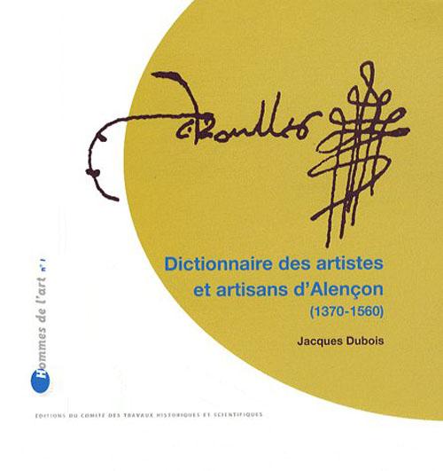 Dictionnaire des artistes et artisans d'Alençon (1370-1560)