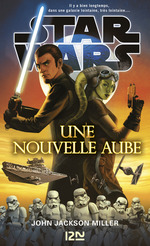 Star Wars ; une nouvelle aube  - John Jackson MILLER