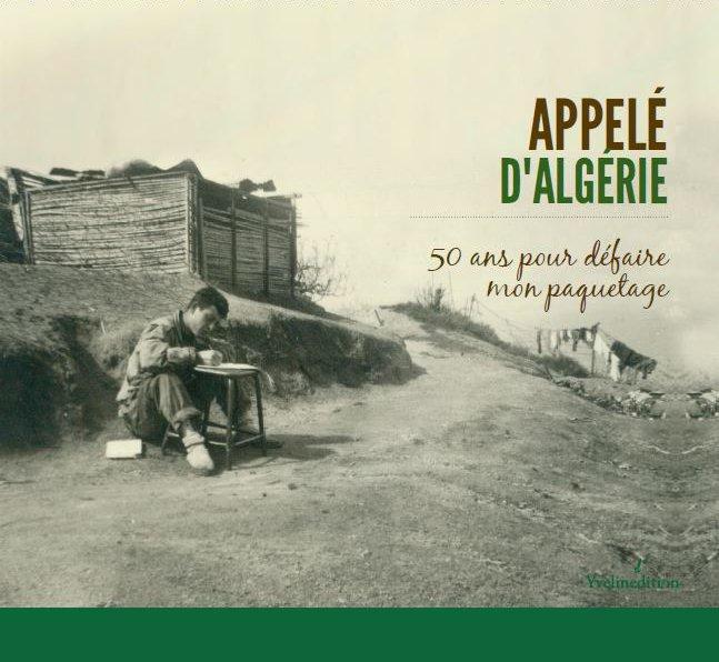 Appelé d'Algérie ; 50 ans pour défaire mon paquetage