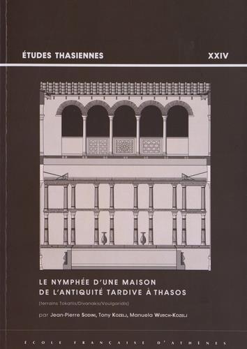 Le nymphée d'une maison de l'antiquité tardive à Thasos ; terrains ; Tokatlis/Divanakis/Voulgaridis