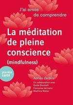 Vente Livre Numérique : J'ai envie de comprendre...La méditation de pleine conscience (mindfulness)  - Guido Bondolfi - Adrien Zerbini