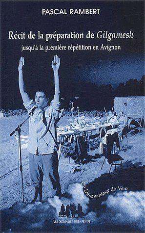 récit de la préparation de Gilgamesh jusqu'à la première répétition en Avignon