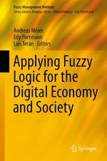 Applying Fuzzy Logic for the Digital Economy and Society  - Andreas Meier - Edy Portmann - Luis Terán
