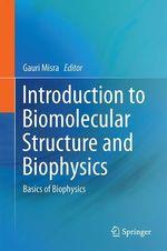 Introduction to Biomolecular Structure and Biophysics  - Gauri Misra