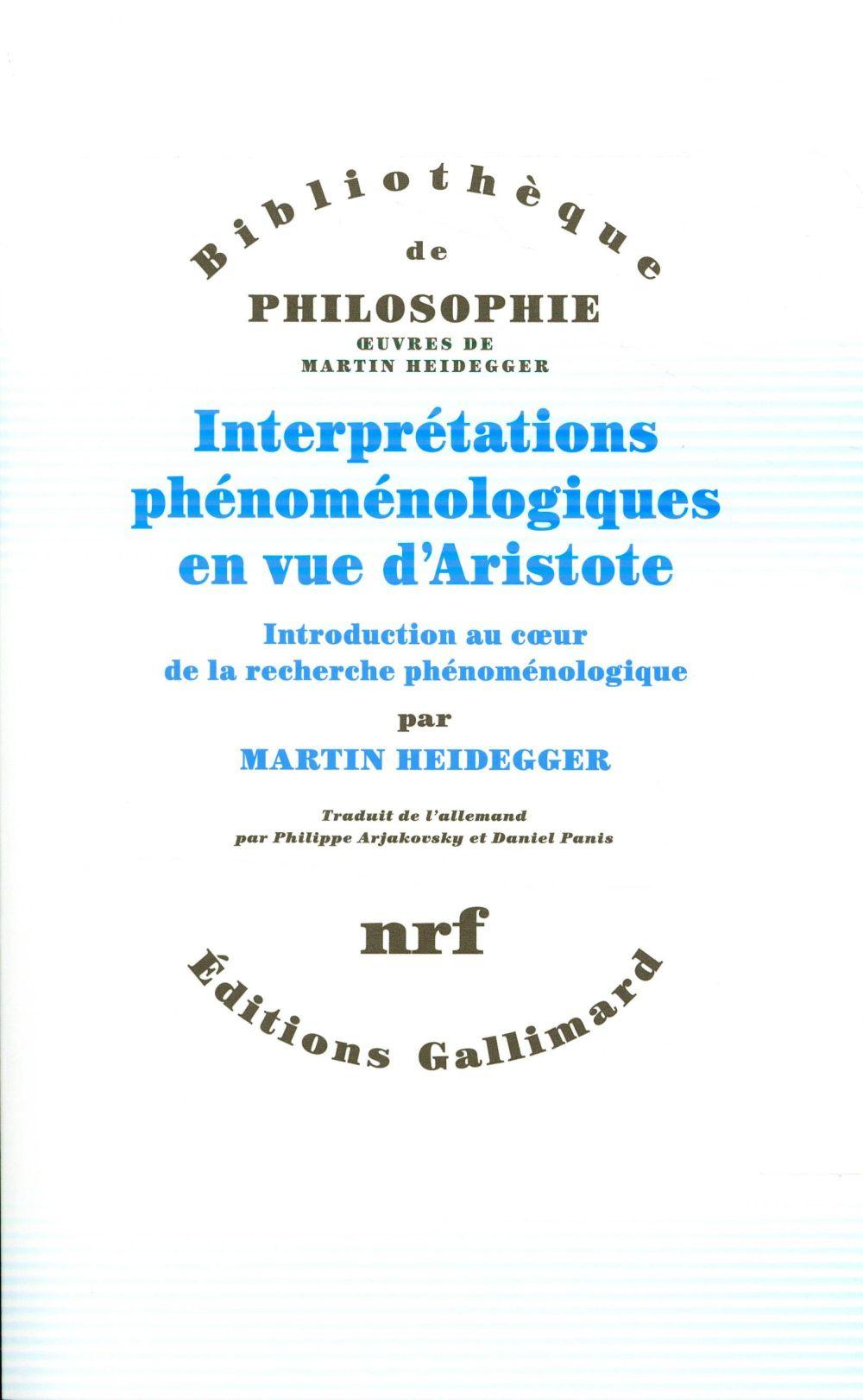 Interprétations phénoménologiques en vue d'Aristote ; introduction au coeur de la recherche phénoménologique