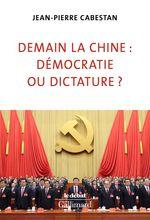 Demain la Chine : démocratie ou dictature ?  - Jean-Pierre Cabestan