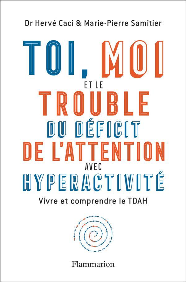 Toi, moi et le trouble du déficit de l'attention avec hyperactivité ; vivre et comprendre le TDAH