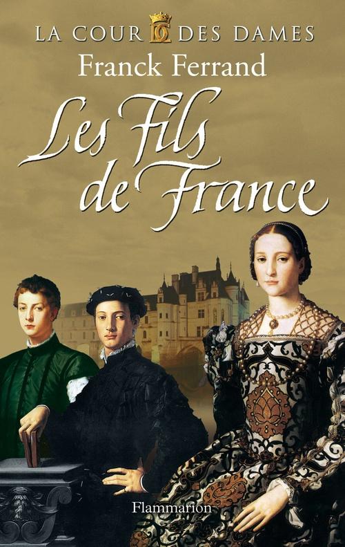 La cour des dames t.2 ; les fils de France