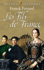 Vente Livre Numérique : La Cour des Dames (Tome 2) - Les Fils de France  - Franck Ferrand