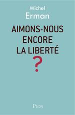 Vente EBooks : Aimons-nous encore la liberté ?  - Michel ERMAN