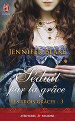 Les Trois Grâces (Tome 3) - Séduit par la grâce  - Jennifer Blake