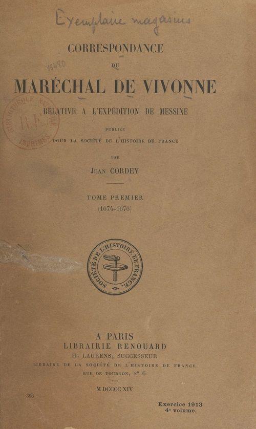Correspondance du maréchal de Vivonne relative à l'expédition de Messine (1). 1674-1676