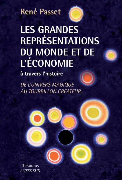 Les Grandes Representations Du Monde Et De L'Economie A Travers L'Histoire ; De L'Univers Magique Au Tourbillon Createur