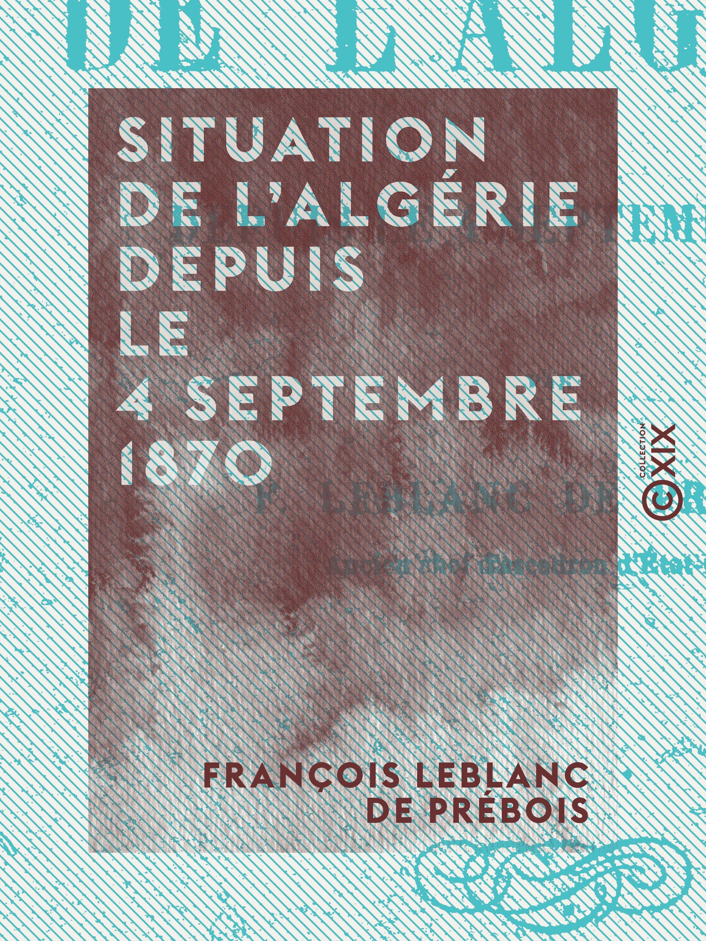 Situation de l'Algérie depuis le 4 septembre 1870