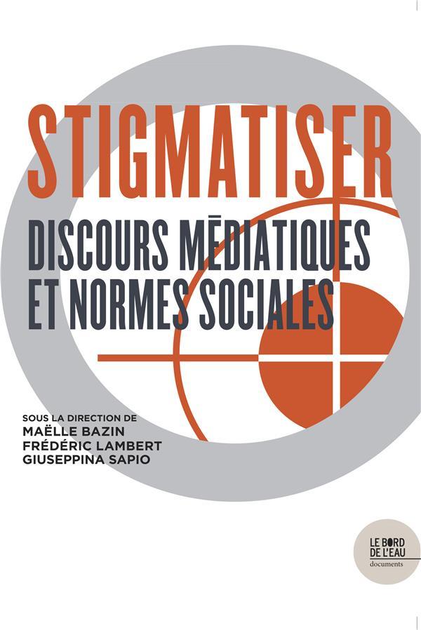 Stigmatiser ; discours médiatiques et normes sociales