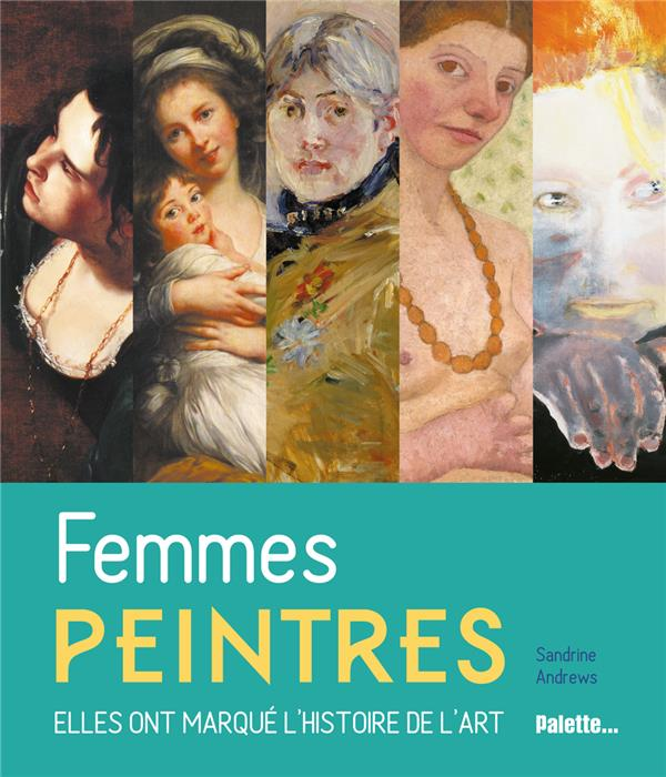Femmes peintres ; elles ont marqué l'histoire de l'art