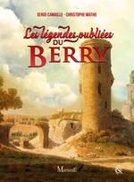 Les Légendes oubliées du Berry  - Christophe Matho - Serge Camaille