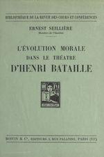 L'évolution morale dans le théâtre d'Henri Bataille  - Ernest Seillière