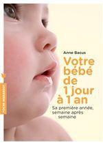 Vente Livre Numérique : Votre bébé de 1 jour à 1 an  - Anne Bacus