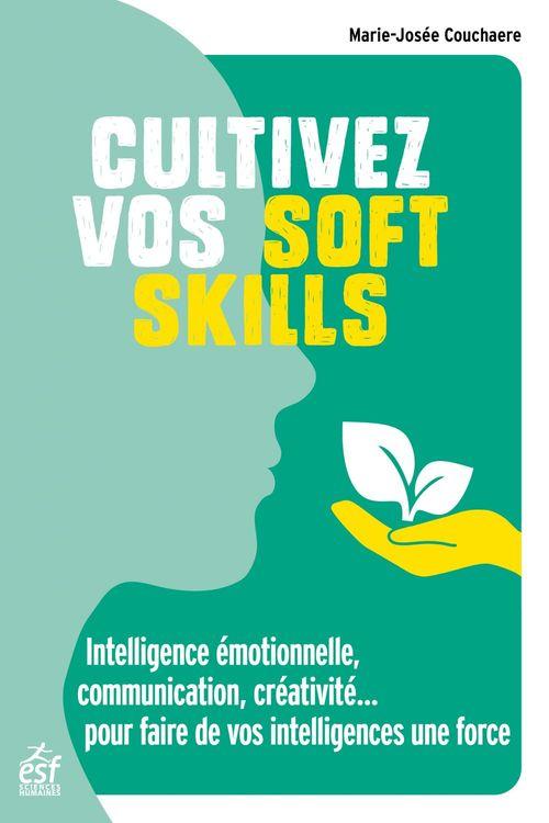 Cultivez vos soft skills ; intelligence émotionnelle, communication, créativité... faire de vos compétences une force