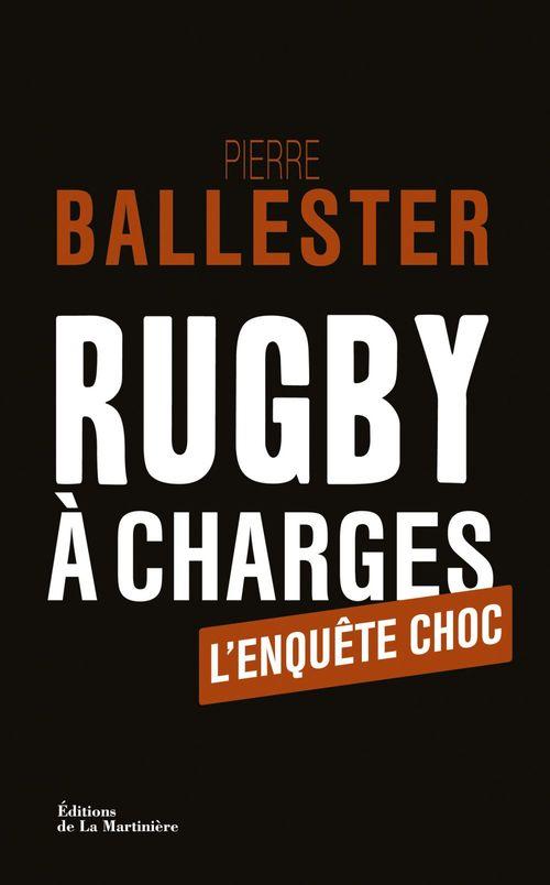 Rugby à charges. L'Enquête choc  - Pierre BALLESTER