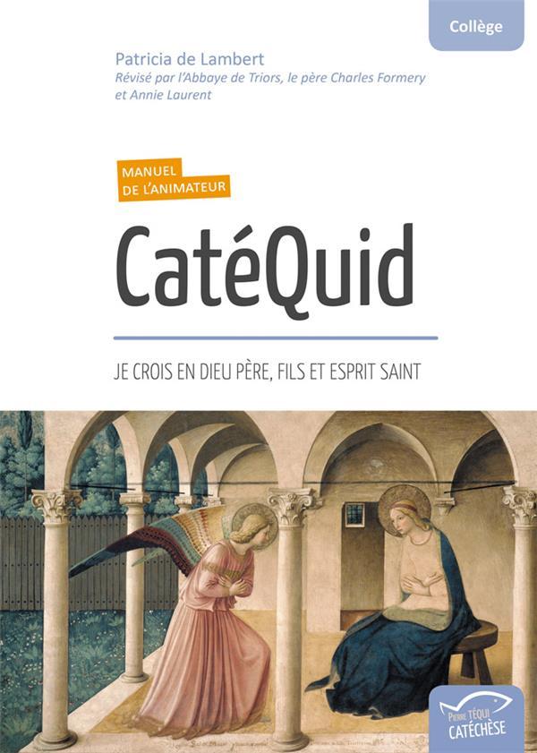CATEQUID  -  JE CROIS EN DIEU PERE, FILS ET ESPRIT SAINT  -  MANUEL DE L'ANIMATEUR
