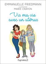 Vente Livre Numérique : Vis ma vie avec un utérus  - Emmanuelle Friedmann