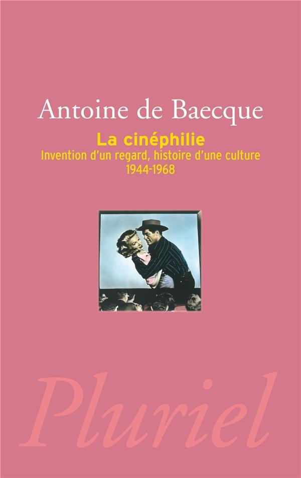 La cinéphilie ; invention d'un regard, histoire d'une culture ; 1944-1968