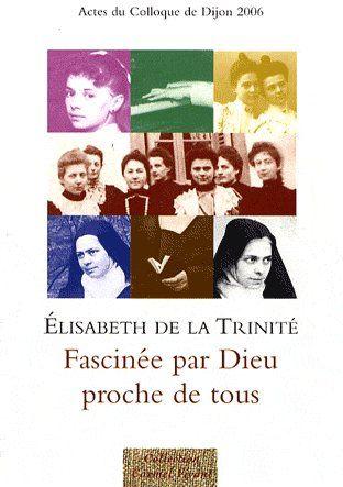 Elisabeth de la Trinité, fascinée par Dieu proche de tous
