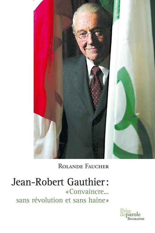 Jean-Robert Gauthier ; «convaincre... sans révolution et sans haine»