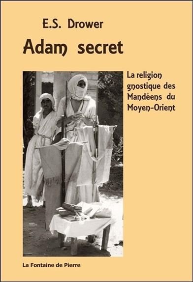 Adam secret ; la religion gnostique des Mandéens du Moyen-Orient