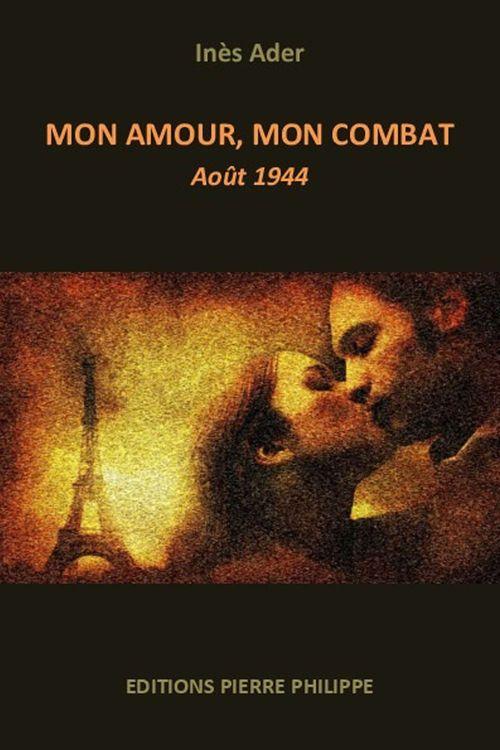 Mon amour, mon combat ; août 1944