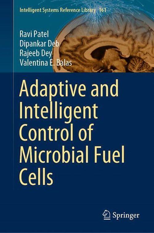 Adaptive and Intelligent Control of Microbial Fuel Cells  - Valentina E. Balas  - Ravi Patel  - Dipankar Deb  - Rajeeb Dey