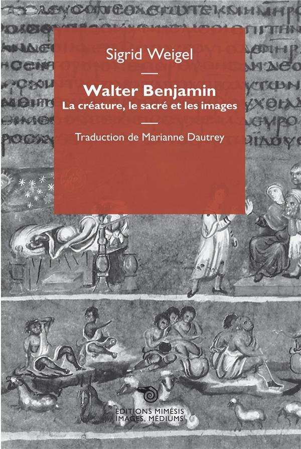 Walter Benjamin ; la créature, le sacré et les images