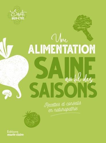 Une alimentation saine au fil des saisons ; recettes et conseils en naturopathie