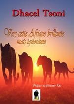 Vers cette Afrique brillante, mais ignorante  - Dhacel Tsoni