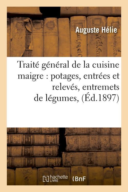 Traite general de la cuisine maigre : potages, entrees et releves, entremets de legumes, (ed.1897)