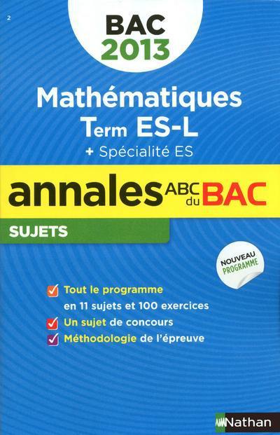 Annales ABC du bac ; sujets non corrigés ; mathématiques ; terminale ES, L ; spécialité ES (édition 2013)