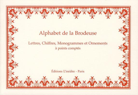 Alphabet de la brodeuse ; lettres, chiffres, monogrammes et ornements à points comptés