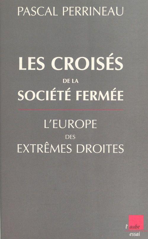Les croises de la societe fermee ; l'europe des extremes droites