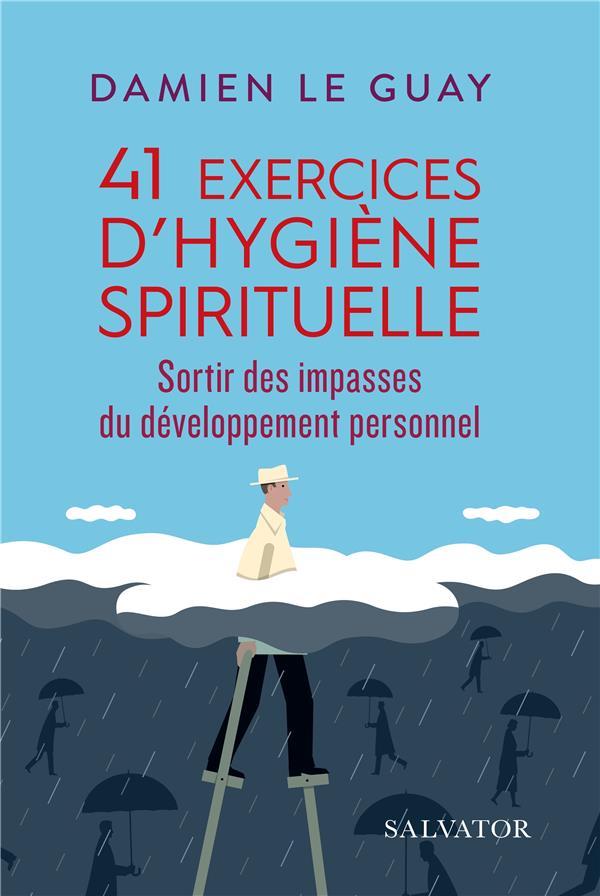 41 exercices d'hygiène spirituelle ; sortir des impasses du développement personnel
