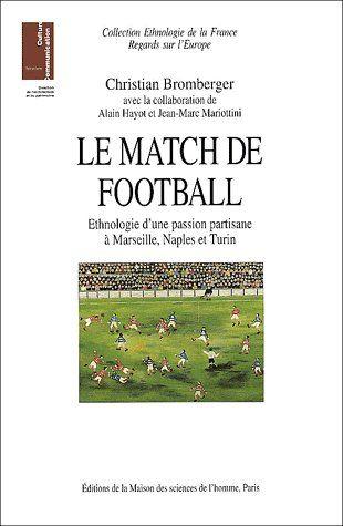 le match de football ; éthnologie d'une passion partisane à Marseille, Naples et Turin