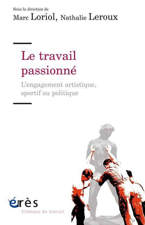 Le travail passionné ; l'engagement artistique, sportif ou politique