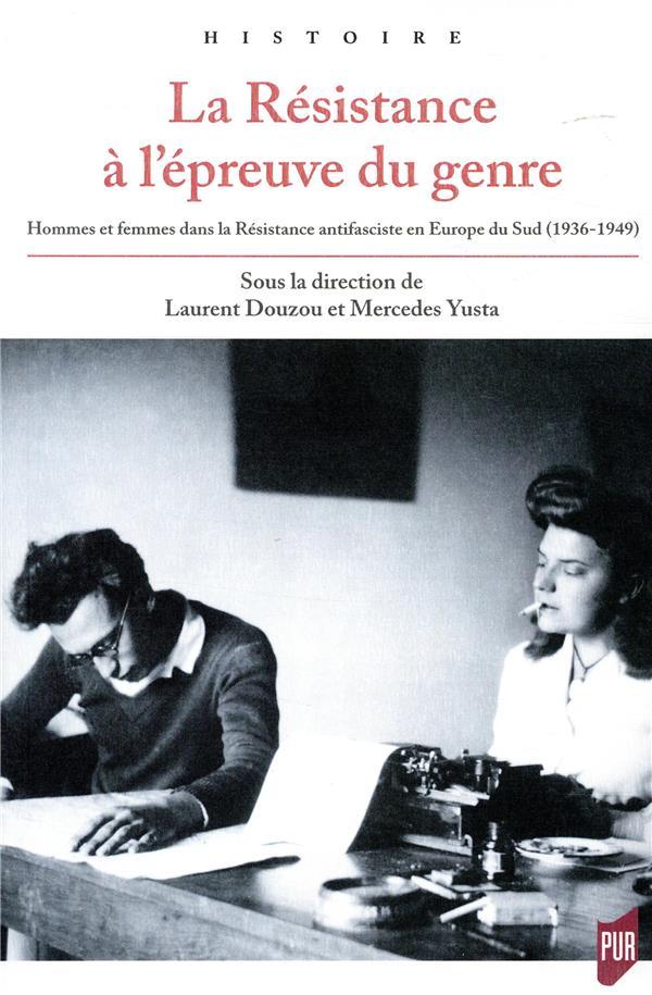 La Résistance à l'épreuve du genre ; hommes et femmes dans la Résistance antifasciste en Europe du Sud (1936-1949)