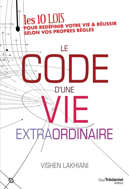 Le code d'une vie extraordinaire ; 10 lois pour redéfinir votre vie et réussir selon vos propres règles